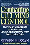 Combatting Cult Mind Control: The #1 Best-selling Guide to Protection, Rescue, and Recovery from Destructive Cults