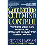 Combatting Cult Mind Control: The #1 Best-selling Guide to Protection, Rescue, and Recovery from Destructive Cults ~ Steven Hassan
