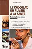 Le chocolat, du plaisir  la sant : De la fve au chocolat, tous les bienfaits du cacao