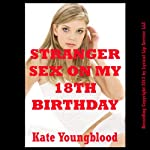 Stranger Sex on My Eighteenth Birthday: A Barely Legal Erotica Story (Sexy Student Sluts) | Kate Youngblood