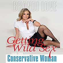 Getting Wild Sex from your Conservative Woman (       UNABRIDGED) by Brandi Love Narrated by Brandi Love