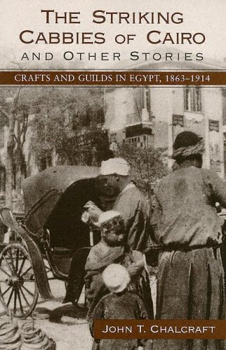 The Striking Cabbies of Cairo and Other Stories: Crafts and Guilds in Egypt, 1863-1914 (Suny Series in the Social and Ec