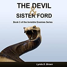 The Devil & Sister Ford: Book 3 of the Invisible Enemies Series (       UNABRIDGED) by Lynda D. Brown Narrated by Luanna Helena