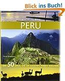 Highlights Peru: Die 50 Ziele, die Sie gesehen haben sollten