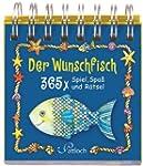 Der Wunschfisch: 365 x Spiel, Spa� &...