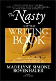 The Nasty Little Writing Book : Longtime New York Publishing Insider Reveals Secrets Only Best-Selling Authors Know