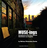 img - for MUSE-ings: Snapshots of the Arts District, Downtown Los Angeles book / textbook / text book
