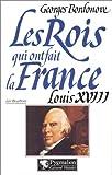 echange, troc Georges Bordonove - Les rois qui ont fait la France : Louis XVIII le désiré