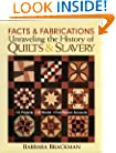 Facts & Fabrications: Unraveling the History of Quilts & Slavery: 8 Projects, 20 Blocks, First-person Accounts