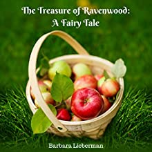 The Treasure of Ravenwood: A Fairy Tale (       UNABRIDGED) by Barbara Lieberman Narrated by Tina Marie Shuster