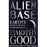 Alien Base: Earth's encounters with Extraterrestrialsby Timothy Good