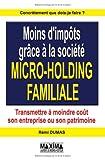 echange, troc Rémi Dumas, Jocelyne Deperrier - Moins d'impôts grâce à la société micro-holding familiale : Transmettre à moindre coût son entreprise ou son patrimoine