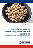 img - for Aluminium Stress on Germinating Seeds of Cicer arietinum:: Alterations in Growth, ROS Catabolism and Lipid-Protein Oxidation book / textbook / text book