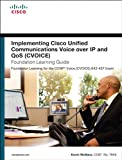 Implementing Cisco Unified Communications Voice over IP and QoS (Cvoice) Foundation Learning Guide: (CCNP Voice CVoice 642...