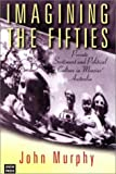 Imagining the Fifties: Private Sentiment and Political Culture in Menzies' Australia (0868406902) by Murphy, John