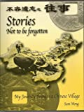 img - for Stories Not to be Forgotten: My Journey through a Chinese Village book / textbook / text book