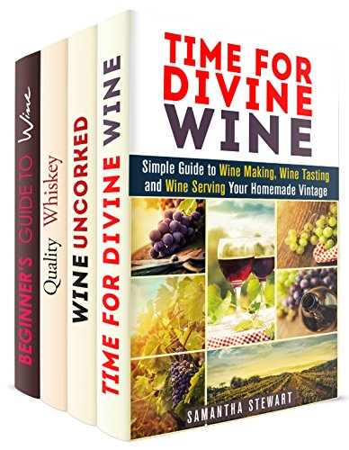 Wine and Whiskey Box Set (4 in 1): Simple Guide to Making, Tasting Wine and Recognizing High-Quality Whiskey (Wine Tasting & Serving) by Samantha Stewart, Jeremy West, Oliver Dunn, Tina Cameron
