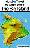 The Must See Sights Of The Big Island of Hawaii (Must See Travel)