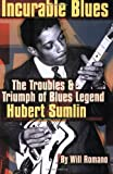 Incurable Blues: The Troubles & Triumph of Blues Legend Hubert Sumlin
