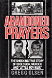 "Abandoned Prayers/the Shocking True Story of Obsession, Murder and ""Little Boy Blue"""