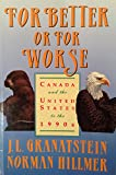 For Better or for Worse Canada and United States to the 1990s (077305166X) by Granatstein, J. L.