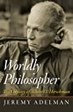 "Jeremy Adelman, ""Worldly Philosopher: The Odyssey of Albert O. Hirschman"" (Princeton UP, 2013)"