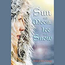 Sun and Moon, Ice and Snow (       UNABRIDGED) by Jessica Day George Narrated by Jessica Roland