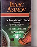 The Foundation Trilogy (Foundation, Foundation and Empire, Second Foundation), the Stars, Like Dust; The Naked Sun; I, Robot Isaac Asimov
