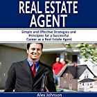 Real Estate Agent: Simple and Effective Strategies and Principles for a Successful Career as a Real Estate Agent Hörbuch von Alex Johnson Gesprochen von: Pete Beretta