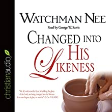 Changed Into His Likeness (       UNABRIDGED) by Watchman Nee Narrated by George W. Sarris