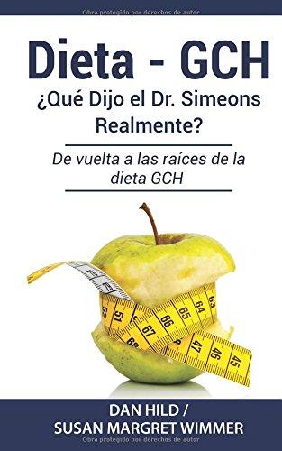 Dieta - GCH: ¿Qué Dijo el Dr. Simeons Realmente?: De vuelta a las raíces de la dieta GCH
