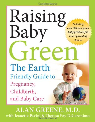 Raising Baby Green: The Earth-Friendly Guide to Pregnancy, Childbirth, and Baby Care