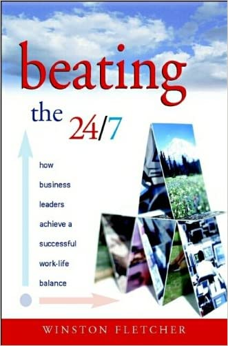Beating the 24/7: How Business Leaders Achieve a Successful Work/Life Balance