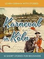 Learn German with Stories: Karneval in K�ln - 10 Short Stories for Beginners (Dino lernt Deutsch 3) (German Edition)