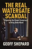 The Real Watergate Scandal: Collusion, Conspiracy, and the Plot to Bring Nixon Down