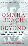 img - for Omaha Beach and Beyond: The Long March of Sergeant Bob Slaughter book / textbook / text book