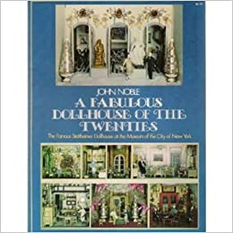 Fabulous Dollhouse of the Twenties: The Famous Stettheimer Dollhouse at the Museum of the City of New York, John Noble