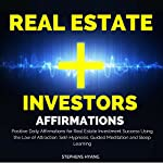 Real Estate Investors Affirmations: Positive Daily Affirmations for Real Estate Investment Success Using the Law of Attraction, Self-Hypnosis, Guided Meditation and Sleep Learning | Stephens Hyang