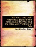 img - for War Costs and their Financing a Study of the Financing of the War and the after-war Problems of Deb book / textbook / text book