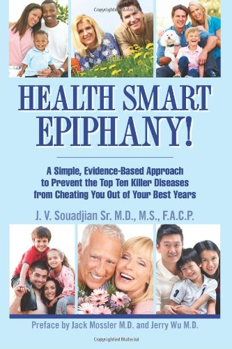 Health Smart Epiphany!: A Simple Evidence-Based Approach To Prevent The Top 10 Killer Diseases From Cheating You Out Of Your Best Years
