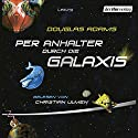 Per Anhalter durch die Galaxis Audiobook by Douglas Adams Narrated by Christian Ulmen