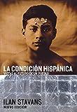 La Condicion Hispanica: Vistas al Futuro de un Pueblo (Spanish Edition) (0060937394) by Stavans, Ilan