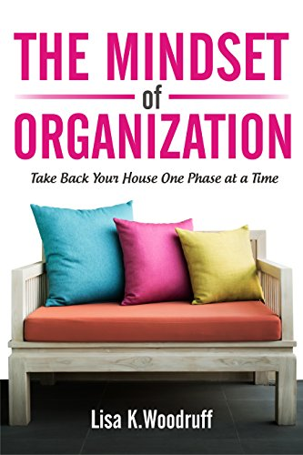 The Mindset Of Organization: Take Back Your House One Phase At A Time by Lisa Woodruff ebook deal