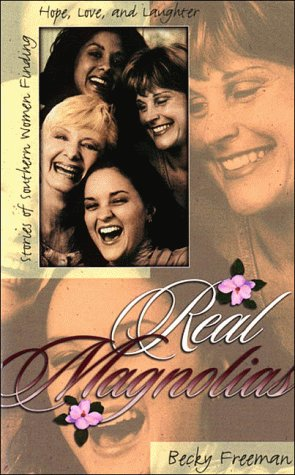 Real Magnolias : Stories of Southern Women Finding Hope, Love, and Laughter, BECKY FREEMAN