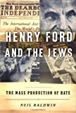 Henry Ford and the Jews: The Mass Production of Hate (1891620525) by Baldwin, Neil