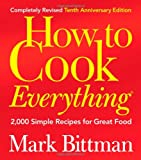 How to Cook Everything, Completely Revised 10th Anniversary Edition: 2,000 Simple Recipes for Great Food
