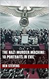 The Nazi Murder Machine: 10 Portraits in Evil