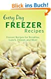 Freezer Recipes: The Complete Guide to Breakfast, Lunch, Dinner, and More (Everyday Recipes) (English Edition)