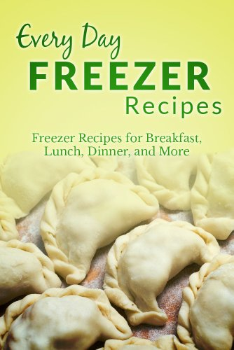 Freezer Recipes: The Complete Guide to Breakfast, Lunch, Dinner, and More (Everyday Recipes) by Ranae Richoux