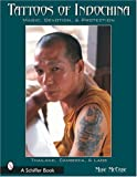 Tattoos of Indochina: Magic, Devotion, & Protection